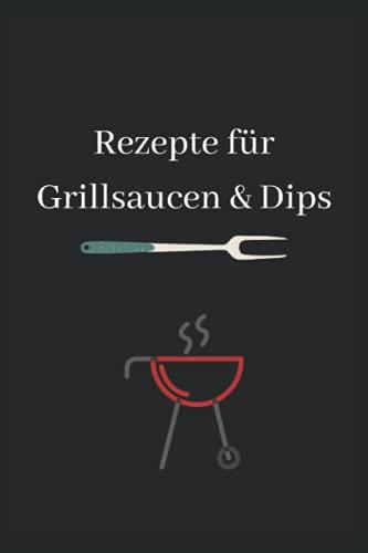 Rezepte für Grillsaucen & Dips: blanko Notizbuch für deine besten Rezepte für Grillsaucen & Dips,...