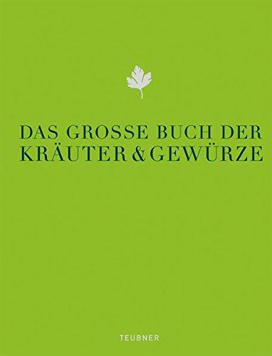 Das große Buch der Kräuter & Gewürze (Teubner Edition)