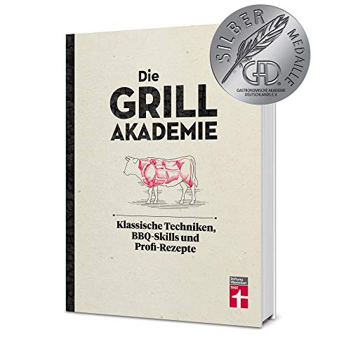 Die Grillakademie: Klassische Techniken - 180 Profi-Rezepte - Steaks, Burger, Saucen - Vegetarisch...
