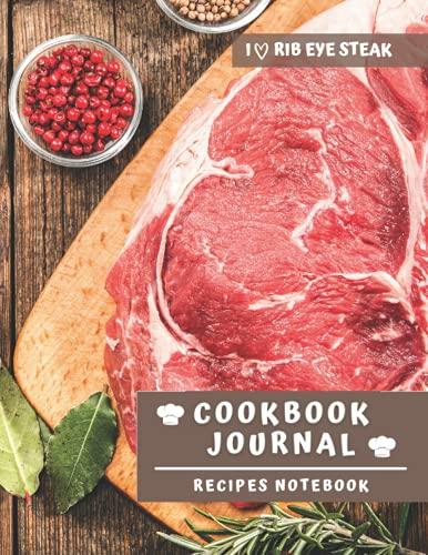I Love Rib Eye Steak: Cookbook Journal to Write In 120 Favorite Recipes, Blank Receipes Notebook 8.5...