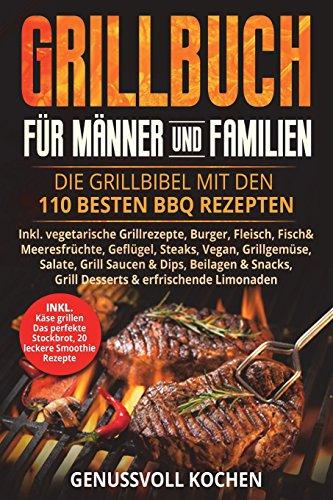 Grillbuch für Männer & Familien: Die Grillbibel mit den 110 besten BBQ Rezepten Inkl. vegetarische...