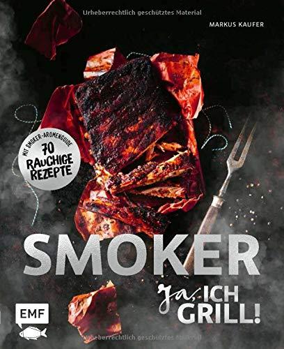 Smoker - Ja, ich grill! Die besten Grillrezepte von 0815BBQ: Alles über gutes Smoken: 70 rauchige...