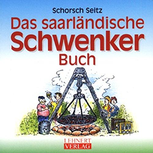 Das saarländische Schwenker-Buch: Alles über das liebste Freizeitverhalten der Saarländer, das...