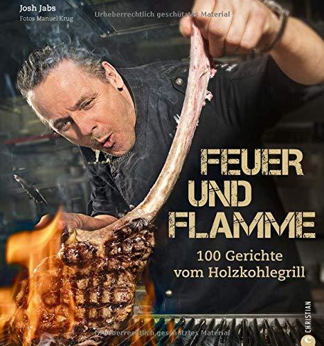 Feuer und Flamme! Grill-Buch: Die besten Rezepte aus dem Goldhorn-Beefclub. Die neue Art zu Grillen....