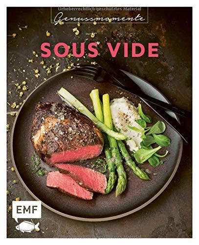 Genussmomente: Sous-Vide: Schnelle und einfache Rezepte mit Fleisch, Fisch und Gemüse –...