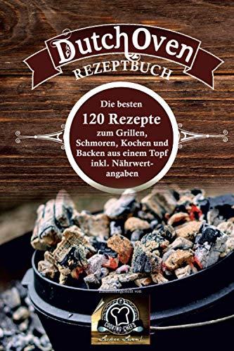 Dutch Oven Rezeptbuch: die besten 120 Rezepte zum Grillen, Schmoren, Kochen und Backen aus einem...