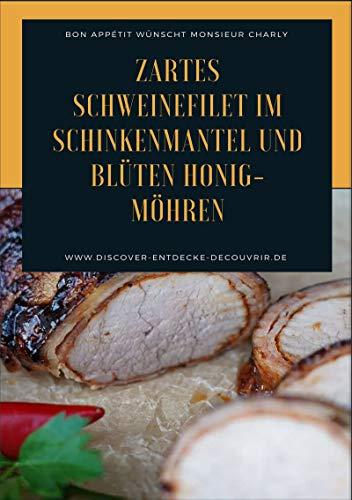 Zartes Schweinefilet im Schinkenmantel und Blüten Honig-Möhren: Bon Appétit wünscht Monsieur...