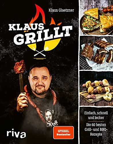 Klaus grillt: Einfach, schnell und lecker. Die 60 besten Grill- und BBQ-Rezepte. Das Buch des...