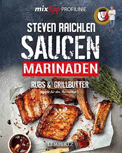 mixtipp PROFILINIE Steven Raichlens Barbecue! Saucen, Rubs, Marinaden & Grillbutter: 222 Rezepte aus...
